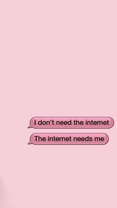 Yo no necesito el internet, el internet me necesita a mi