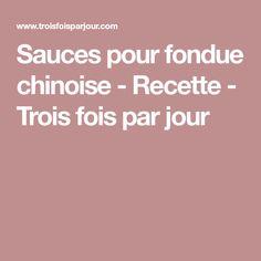 Sauces pour fondue chinoise - Recette - Trois fois par jour