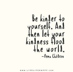 let your kindness flood the world // pema chödron #favorite
