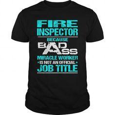 FIRE INSPECTOR Because BADASS Miracle Worker Isn't An Official Job Title T Shirts, Hoodies. Check price ==► https://www.sunfrog.com/LifeStyle/FIRE-INSPECTOR--BADASS-NEW-Black-Guys.html?41382 $22.99