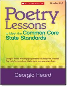 Poetry Lessons to Meet Common Core State Standards - Awesome book by Georgia Heard that's packed with great poetry lessons that are aligned with CCSS.$ Find a link to this book and other poetry resources in Laura Candler's online file cabinet