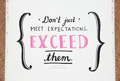 Don't just meet expectations. EXCEED them. #entrepreneur #entrepreneurship