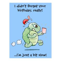 I didn't forget your birthday, really! postcard | Zazzle.com