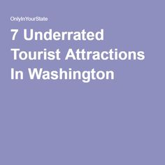 7 Underrated Tourist Attractions In Washington