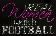 Real Women Watch Football  Transfer ONLY by BlingThingsWholesale, $8.00