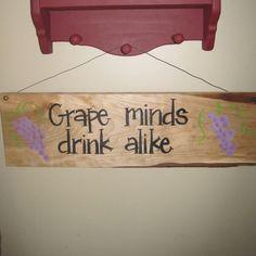 Grape minds drink alike, wine sign, grapes, kitchen sign