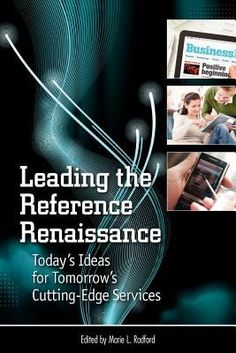 Leading the reference renaissance : today's ideas for tomorrow's cutting-edge services   Marie L. Radford brings together a ground-breaking collection of successful reference models and practices from a variety of types of libraries, including all modes of virtual reference, collaborative ventures, and creative face-to-face service advances.