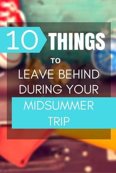 10 Things to Leave Behind During Your Midsummer Trip