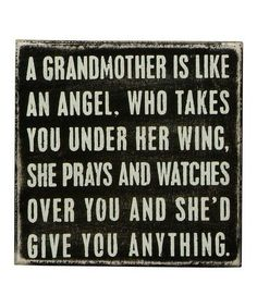 A grandmother is like an angel.my grandma Sherman is my guardian angel I miss her so much.... she was my mom in my heart....