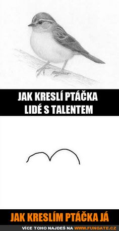 Jak kreslí ptáčka lidé s talentem Jokes Quotes, Stupid Memes, Just For Laughs, Caricature, Lol, Nerf, Funny Things, Pictures, Princess