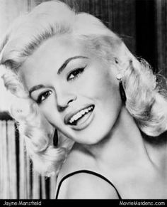 Jayne Mansfield (even though she was pretty weird).