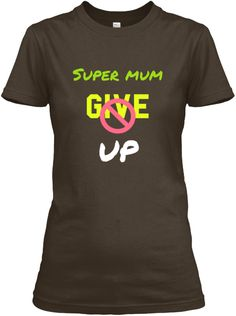 Super Mum Give Up Dark Chocolate Women's T-Shirt Front