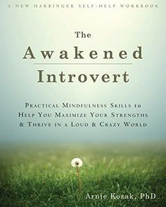 The Awakened Introvert: Practical Mindfulness Skills to Help You Maximize Your Strengths and Thrive in a Loud and Crazy World (A New Harbinger Self-Help Workbook) Hobbit Quotes, Book Quotes, The Help Book, Cupping At Home, Hygge Book, Books Everyone Should Read, Romantic Themes, Coffee And Books, What To Read