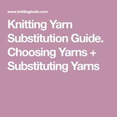 Knitting Yarn Substitution Guide. Choosing Yarns + Substituting Yarns