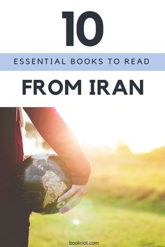 Expand your knowledge of Iran with these 10 must-read books.