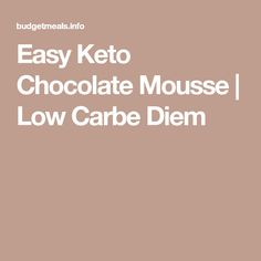 Easy Keto Chocolate Mousse | Low Carbe Diem