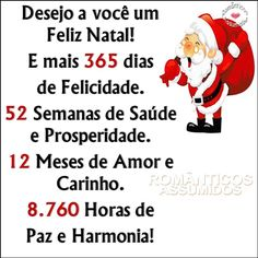 Desejo a você um Feliz Natal! E mais 365 dias de Felicidade. 52 Semanas de Saúde e Prosperidade. 12 Meses de Amor e Carinho. 8.760 Horas de Paz e...