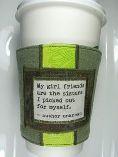Love this and this says it all! thankful for encouraging sisters who workout!!!!!  Coffee Cup Cozy  Girl friends and Sisters Quote by CreamNoSugar. This would be a cute Christmas gift!--hopefully they have other colors