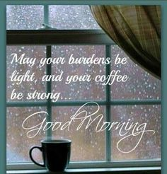 Good morning everyone! Make it a great day! May your burdens be light, and your coffee be strong! Coffee Talk, I Love Coffee, Coffee Break, My Coffee, Coffee Cups, Coffee Girl, Coffee Zone, Happy Coffee, Drink Coffee