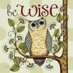Giclee Wrapped Canvas Art Print - Be Wise Owl - via Etsy. Owl Art, Bird Art, Owl Quotes, Wise Owl, Decoupage Paper, Bunt, Canvas Art, Owl Canvas, Artsy