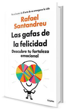 Las gafas de la felicidad - Descubre las infalibles soluciones de Rafael Santandreu para superar los complejos y los problemas que dificultan y amargan la vida de tantas personas. ¡Ponte las gafas de la felicidad!