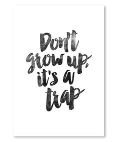 Look what I found on #zulily! 'Don't Grow Up, It's a Trap' Wall Art by Americanflat #zulilyfinds