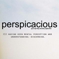 Perspicacious: keen mental perception and understanding The Words, Weird Words, Words To Use, Great Words, Unusual Words, Unique Words, Aesthetic Words, Writing Words, Expressions