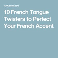 10 French Tongue Twisters to Perfect Your French Accent