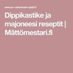 Dippikastike ja majoneesi reseptit | Mättömestari.fi