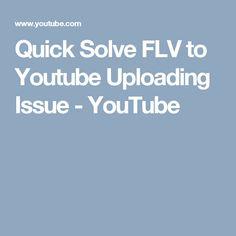 Quick Solve FLV to Youtube Uploading Issue - YouTube