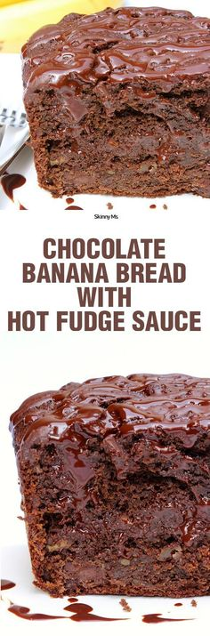 Chocolate Banana Bread with Hot Fudge Sauce--decadence without the guilt.