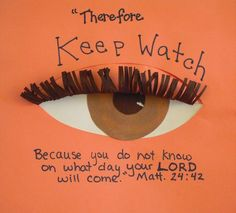 """Therefore keep watch, because you do not know on what day your Lord will come.... you  must be ready, because the Son of Man will come at an hour when you do not expect Him.""  Matthew 24:42-44"