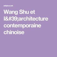 Wang Shu et l'architecture contemporaine chinoise