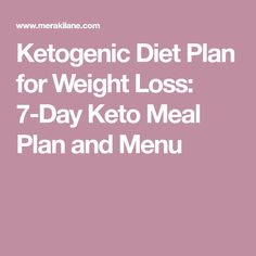 Ketogenic Diet Plan for Weight Loss: 7-Day Keto Meal Plan and Menu