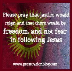 A quote from a recent persecuted Christian in Kyrgystan.  Read more at www.persecutionblog.com