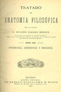 Tratado de anatomía filosófica. Primera serie, Osteología, artrología y miología / Lozano Monzón, Ricardo. 1898. http://kmelot.biblioteca.udc.es/record=b1230845~S12*gag