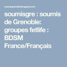soumisgre : soumis de Grenoble: groupes fetlife : BDSM France/Français