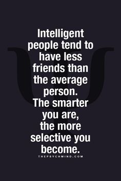 Intelligent people tend to have less friends...♡