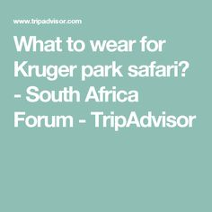 What to wear for Kruger park safari? - South Africa Forum - TripAdvisor