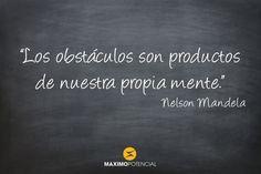 """""""Los obstáculos son productos de nuestra propia mente."""" – Nelson Mandela   MaximoPotencial Citas"""