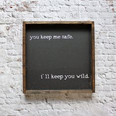 You Keep Me Safe, I'll Keep You Wild   Wood Sign -Wood sign, farmhouse signs, rustic signs