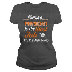 Being A Physician Is The Best Job T-Shirt #gift #ideas #Popular #Everything #Videos #Shop #Animals #pets #Architecture #Art #Cars #motorcycles #Celebrities #DIY #crafts #Design #Education #Entertainment #Food #drink #Gardening #Geek #Hair #beauty #Health #fitness #History #Holidays #events #Home decor #Humor #Illustrations #posters #Kids #parenting #Men #Outdoors #Photography #Products #Quotes #Science #nature #Sports #Tattoos #Technology #Travel #Weddings #Women