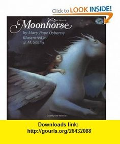 Moonhorse (9780679867098) Mary Pope Osborne, S. Saelig Gallagher , ISBN-10: 0679867090  , ISBN-13: 978-0679867098 ,  , tutorials , pdf , ebook , torrent , downloads , rapidshare , filesonic , hotfile , megaupload , fileserve
