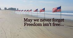 May We Never Forget… Freedom Isn't Free!