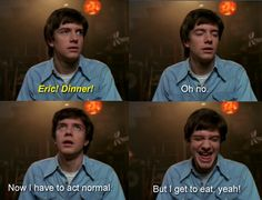 That's 70 Show >>> Tv Quotes, Movie Quotes, Funny Quotes, Random Quotes, Movie Memes, Eric Foreman, That 70s Show Quotes, Thats 70 Show, My Spirit Animal