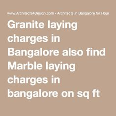 Granite laying charges in Bangalore also find Marble laying charges in bangalore on sq ft for laying