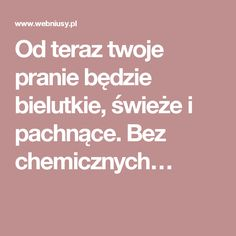 Od teraz twoje pranie będzie bielutkie, świeże i pachnące. Bez chemicznych… Good Advice, Natural Remedies, Ale, Diy And Crafts, New Homes, Cleaning, Health, Tips, Inspiration