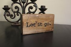 Let it go, office decor, rustic sign, wood sign, meditation, yoga decor, inspirational quote, brown stain, salvaged wood, home decor, block by DaisyThirteen on Etsy https://www.etsy.com/listing/222401539/let-it-go-office-decor-rustic-sign-wood