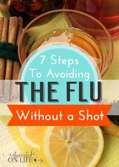 Natural Remedies For Flu Learn how you can avoid the flu without getting a shot. These 7 steps to boosting your immune system will have you ready for flu season!