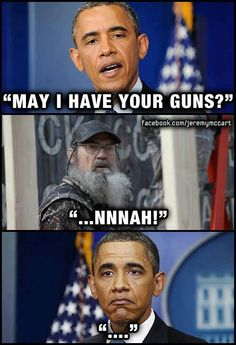 Mr. Obama, you may pry my guns from my cold dead hands. And you probly won't even get em then!!!